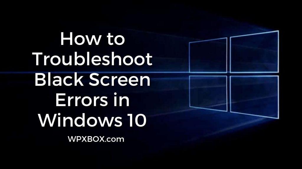 Windows: How to Troubleshoot Black Screen or Blank Screen Errors
